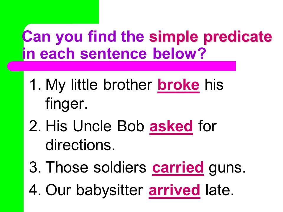 simple predicate Can you find the simple predicate in each sentence below.