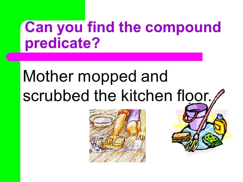 Compound Predicate compound predicate A compound predicate, is more than one verb relating to the same subject.