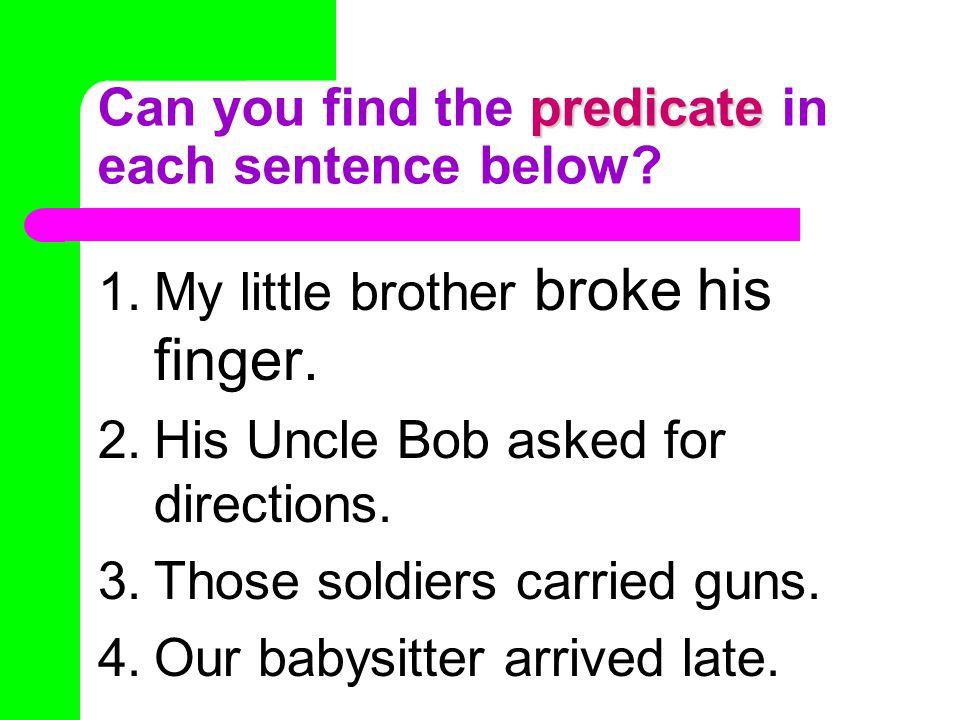 predicate Can you find the predicate in each sentence below.