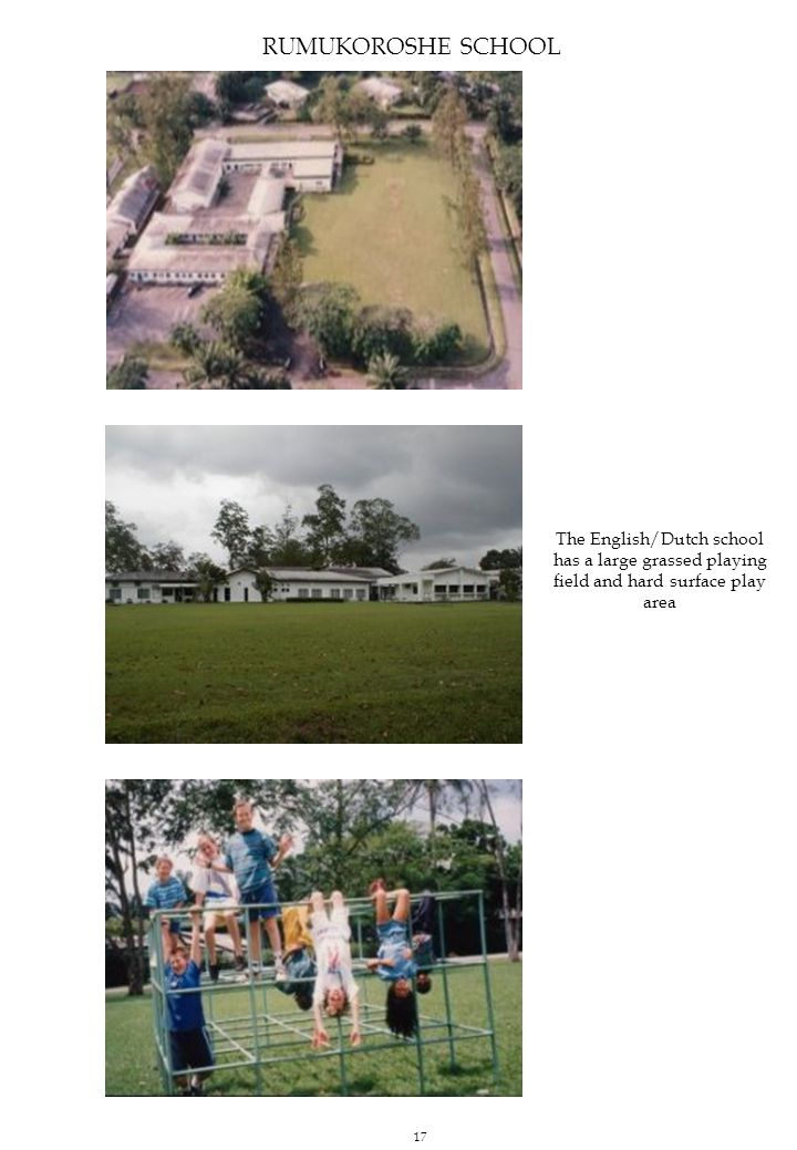 RUMUKOROSHE SCHOOL The English/Dutch school has a large grassed playing field and hard surface play area 17