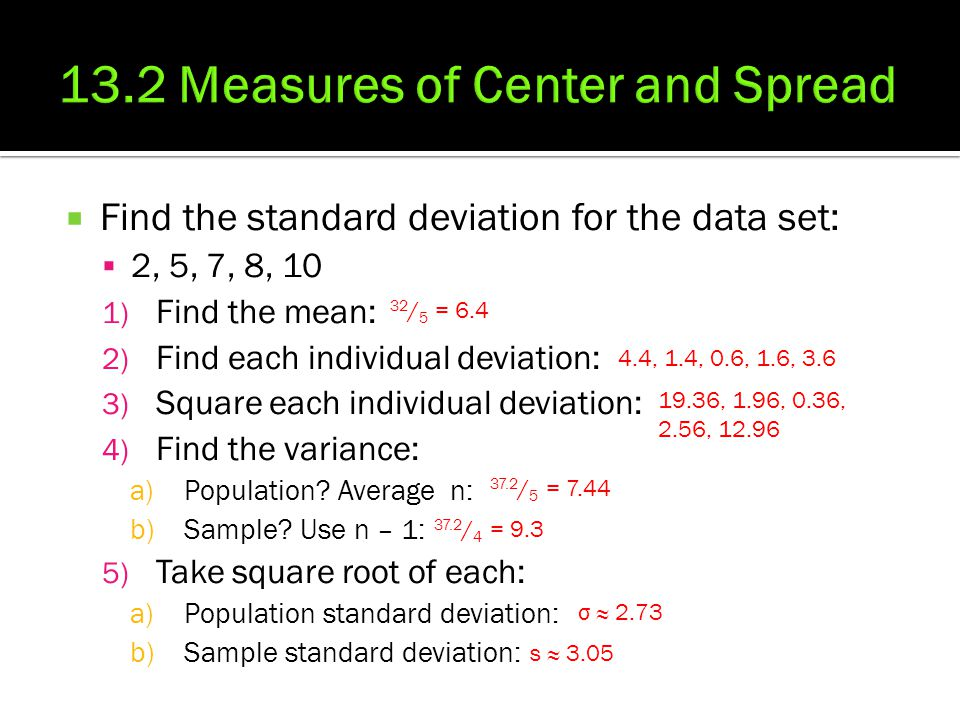  Find the standard deviation for the data set:  2, 5, 7, 8, 10 1) Find the mean: 2) Find each individual deviation: 3) Square each individual deviat