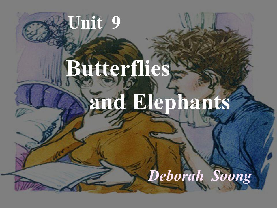 Unit 9 Butterflies and Elephants Deborah Soong