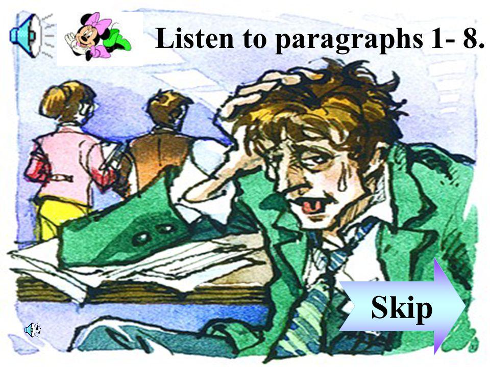 Listen to paragraphs 1- 8. Skip