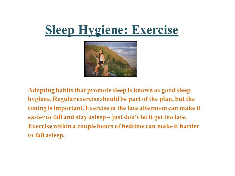 Sleep Hygiene: Exercise Adopting habits that promote sleep is known as good sleep hygiene.