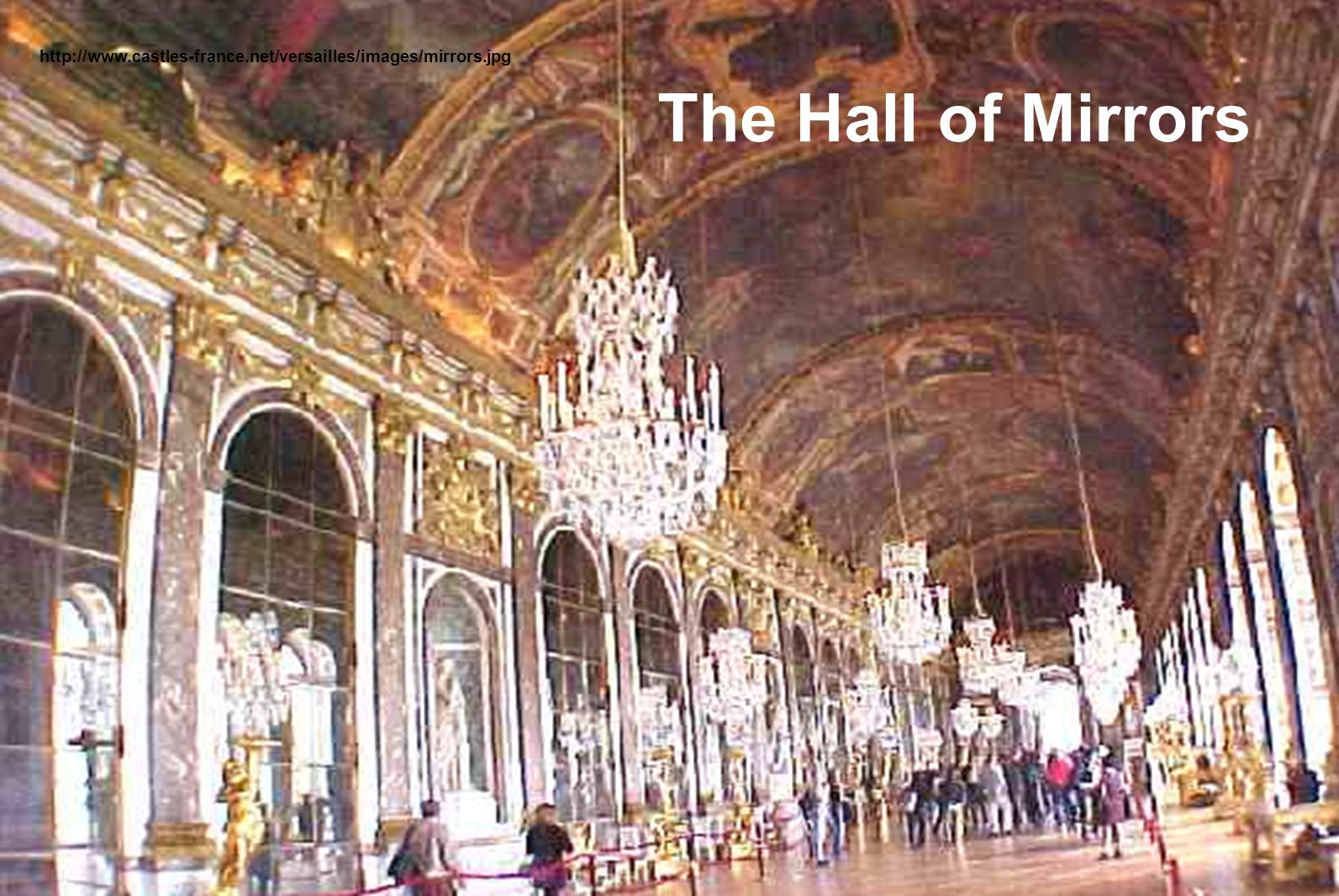 http://www.castles-france.net/versailles/images/mirrors.jpg The Hall of Mirrors