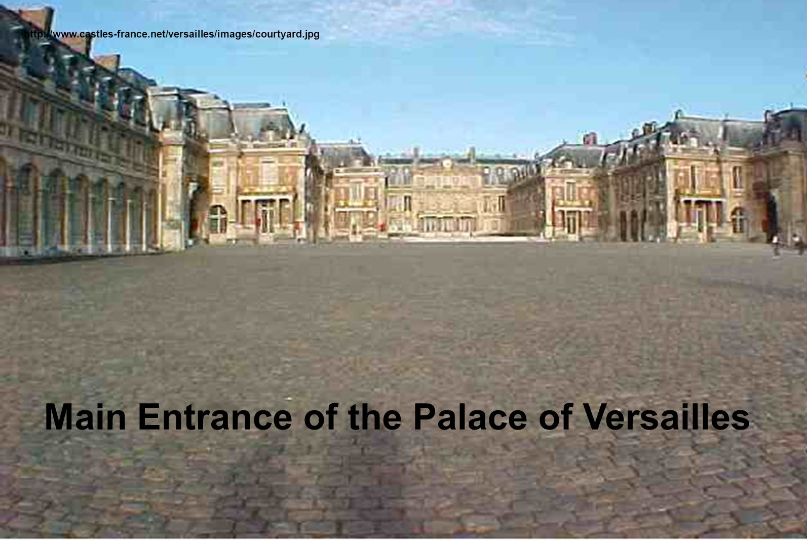 http://www.castles-france.net/versailles/images/courtyard.jpg Main Entrance of the Palace of Versailles
