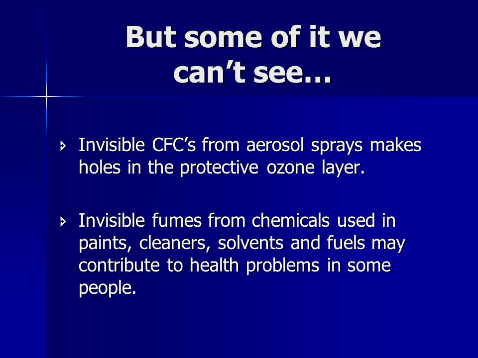 But some of it we can't see…  Invisible CFC's from aerosol sprays makes holes in the protective ozone layer.