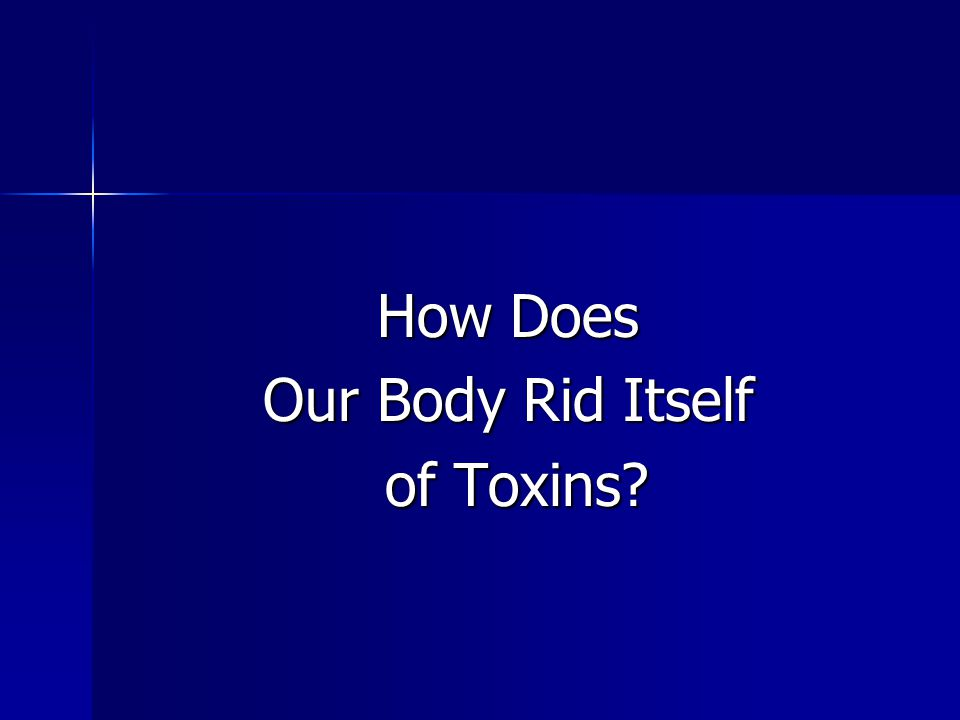 How Does Our Body Rid Itself of Toxins of Toxins