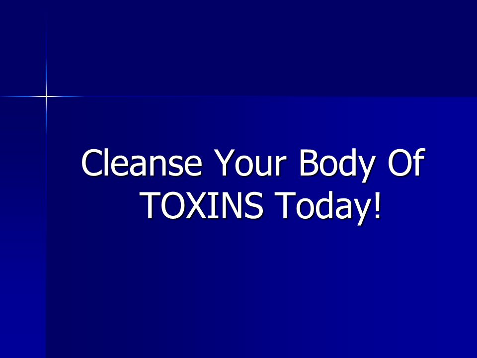 Cleanse Your Body Of TOXINS Today!