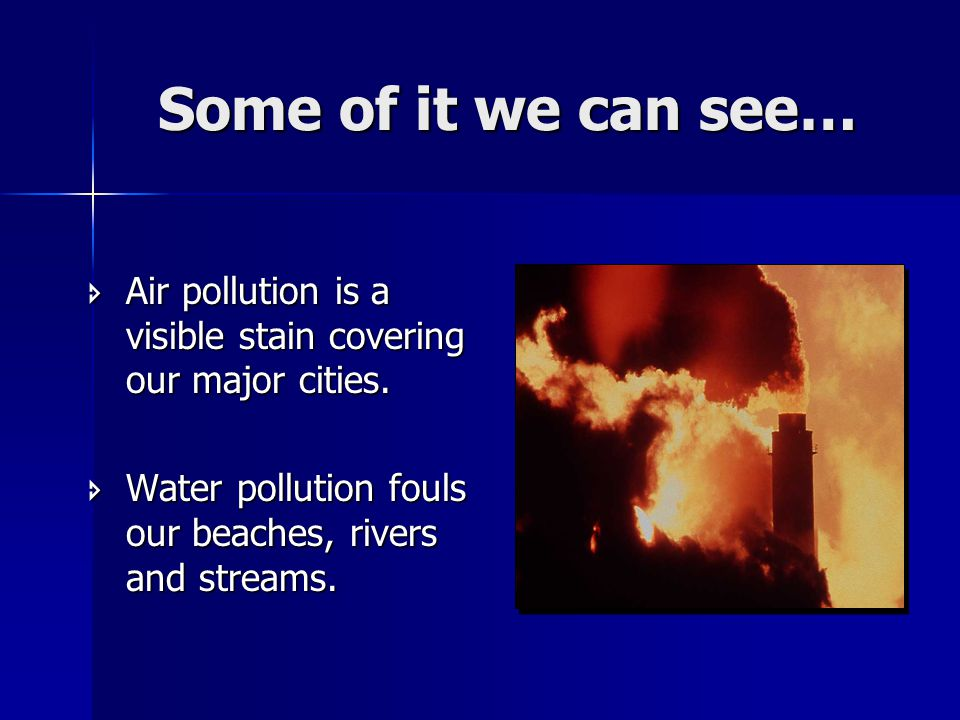 Some of it we can see…  Air pollution is a visible stain covering our major cities.