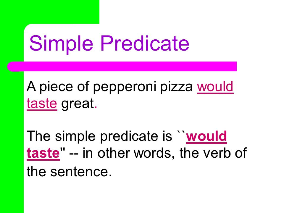 Simple Predicate A simple predicate is always the verb or verbs that links up with the subject.