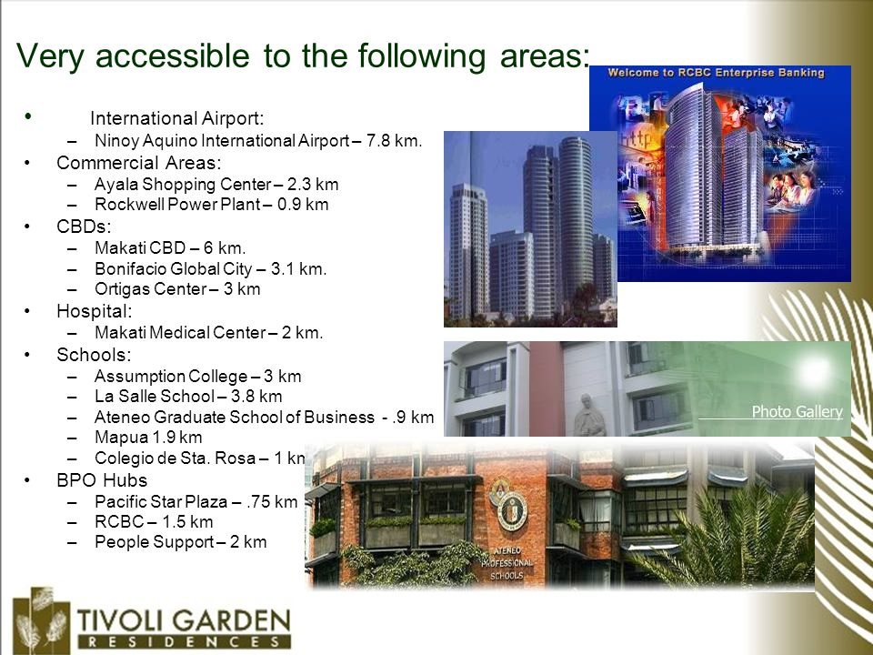Very accessible to the following areas: International Airport: –Ninoy Aquino International Airport – 7.8 km.