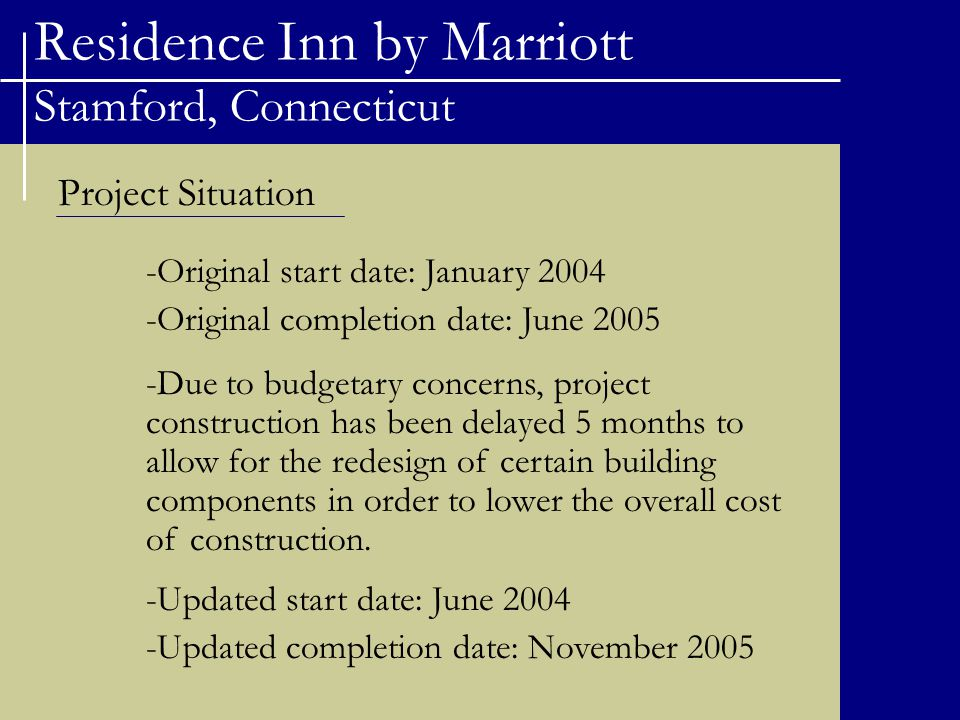 Residence Inn by Marriott Stamford, Connecticut Project Situation -Original start date: January 2004 -Original completion date: June 2005 -Due to budg