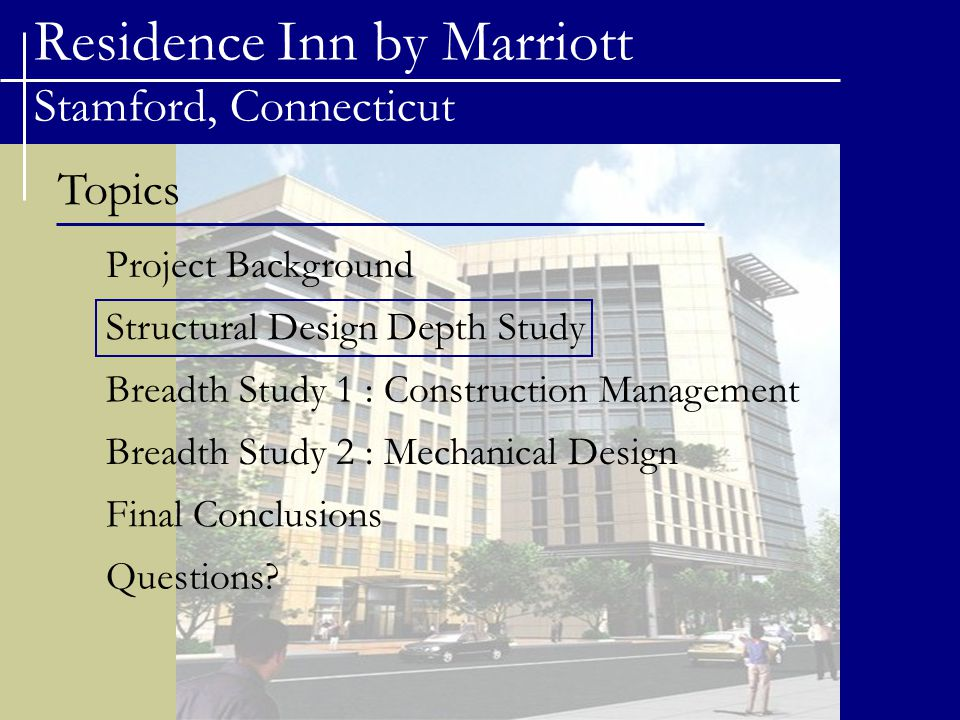Residence Inn by Marriott Stamford, Connecticut Topics Project Background Structural Design Depth Study Breadth Study 1 : Construction Management Brea