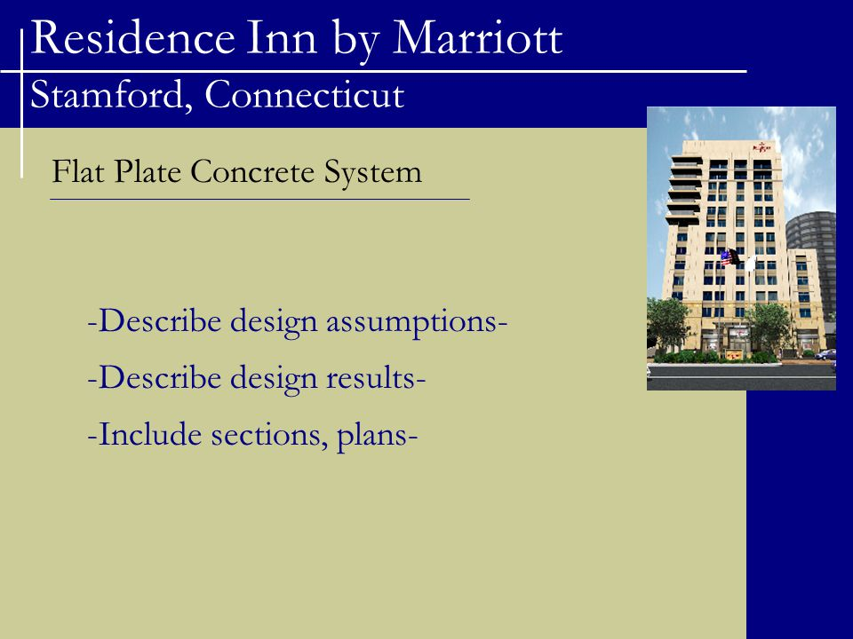 Residence Inn by Marriott Stamford, Connecticut Flat Plate Concrete System -Include sections, plans- -Describe design assumptions- -Describe design results-