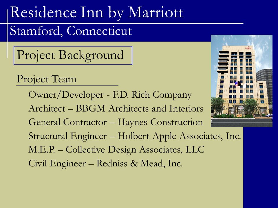 Residence Inn by Marriott Stamford, Connecticut Project Background Project Team Owner/Developer - F.D. Rich Company Architect – BBGM Architects and In