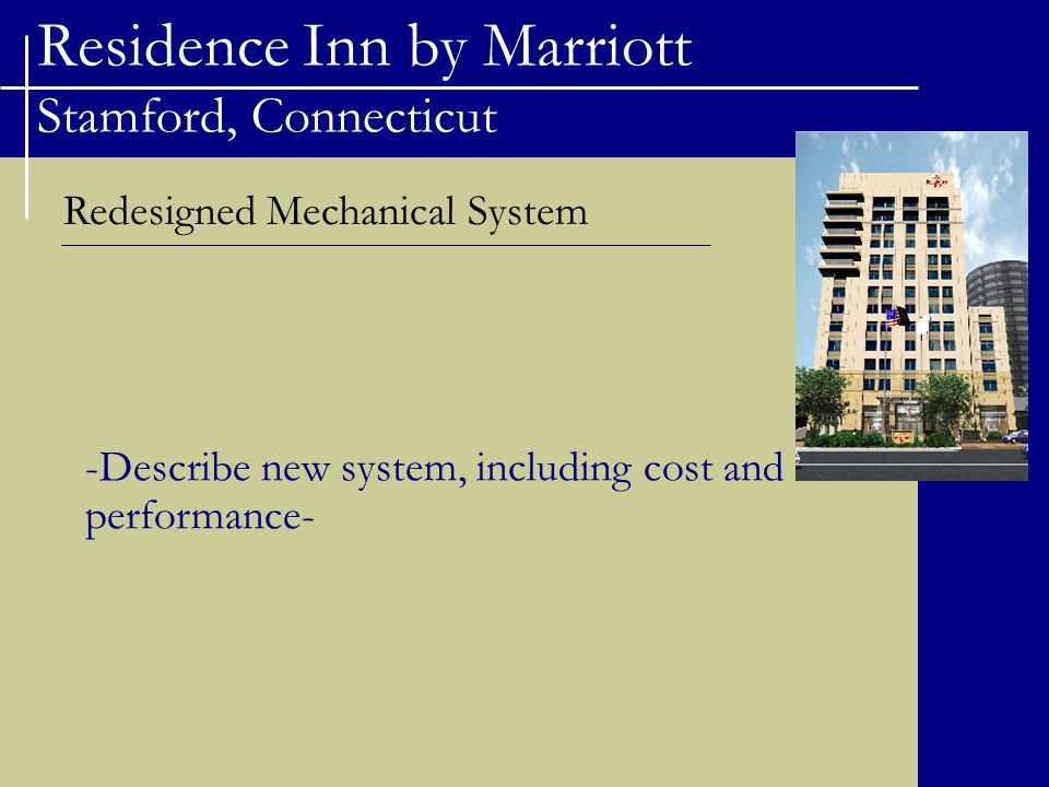 Residence Inn by Marriott Stamford, Connecticut Redesigned Mechanical System -Describe new system, including cost and performance-