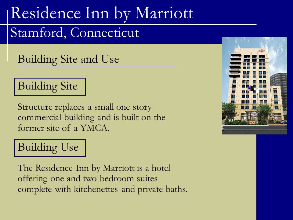 Residence Inn by Marriott Stamford, Connecticut Structural Design Depth Study Original Design Flat plate concrete gravity system Concrete moment frame lateral system Foundation system modifications Miscellaneous structural items Design Code change Conclusions