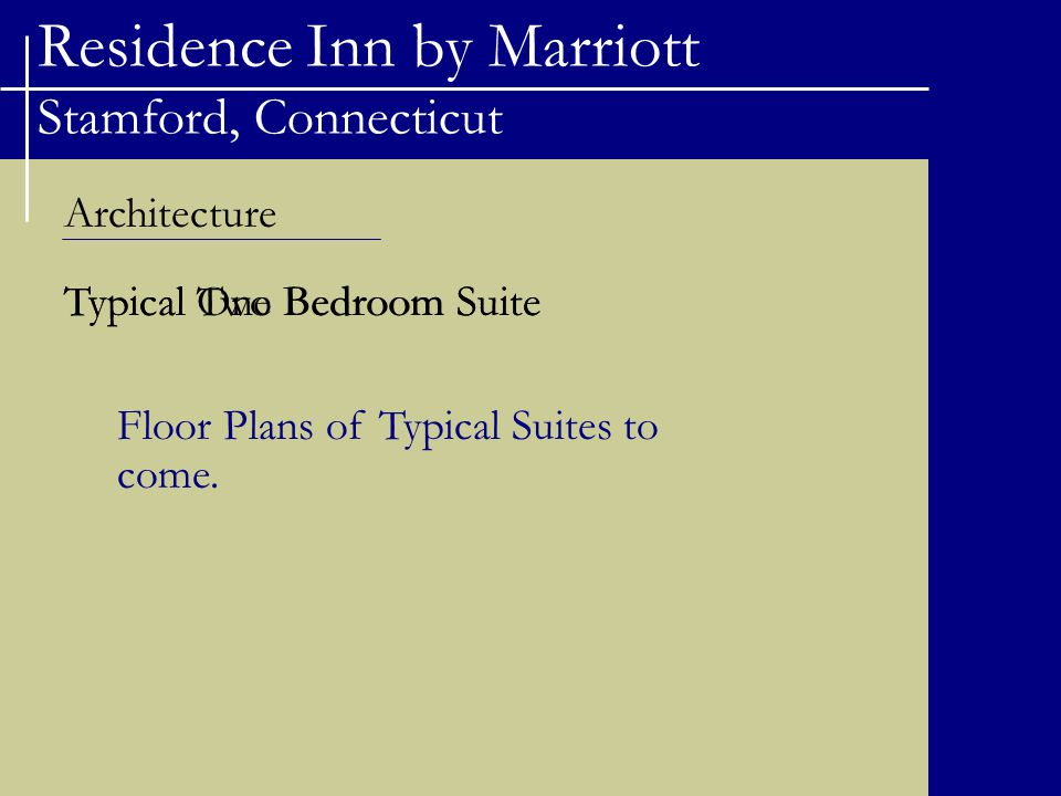 Residence Inn by Marriott Stamford, Connecticut Architecture Typical One Bedroom Suite Floor Plans of Typical Suites to come. Typical Two Bedroom Suit