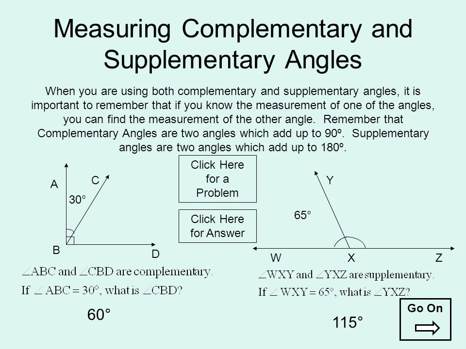 Measuring Complementary and Supplementary Angles When you are using both complementary and supplementary angles, it is important to remember that if y