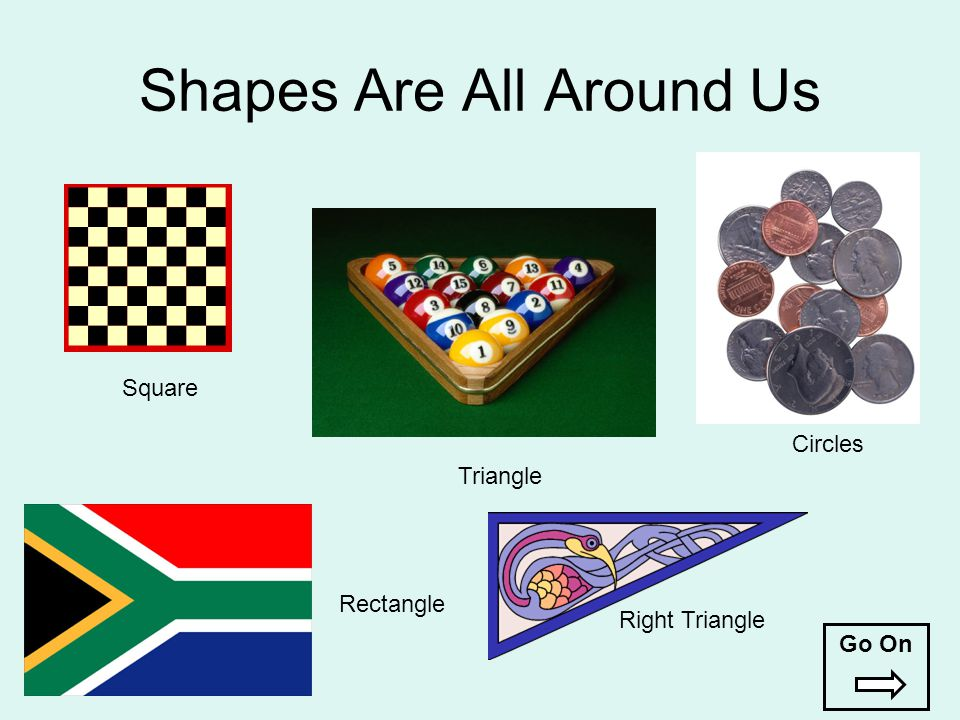 Shapes Are All Around Us Square Triangle Rectangle Right Triangle Circles Go On