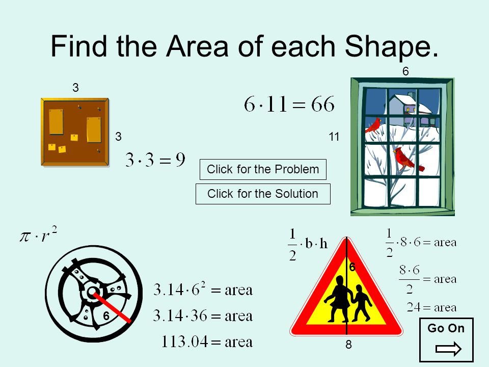 Find the Area of each Shape. 3 3 11 66 6 8 Click for the Problem Click for the Solution Go On