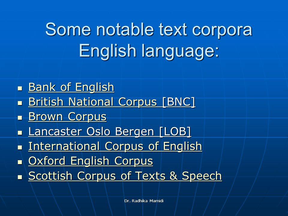 Dr. Radhika Mamidi Some notable text corpora English language: Bank of English Bank of English Bank of English Bank of English British National Corpus