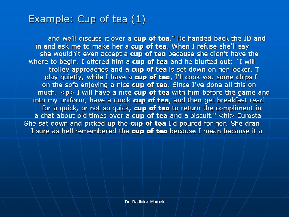 Dr. Radhika Mamidi Example: Cup of tea (1) Example: Cup of tea (1) and we'll discuss it over a cup of tea.