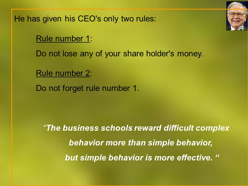 He has given his CEO s only two rules: Rule number 1: Do not lose any of your share holder s money.