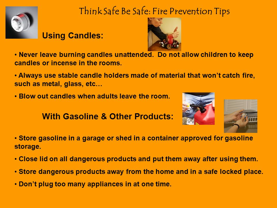 Think Safe Be Safe: Fire Prevention Tips Family Safety: Make a fire escape plan for your family.