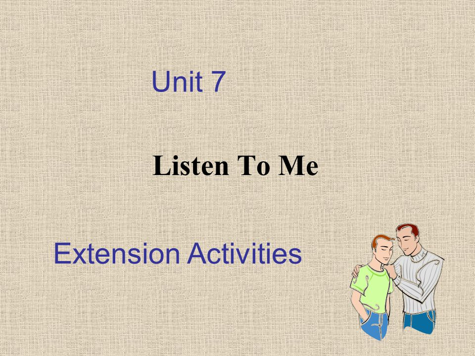 Unit 7 Listen To Me Extension Activities