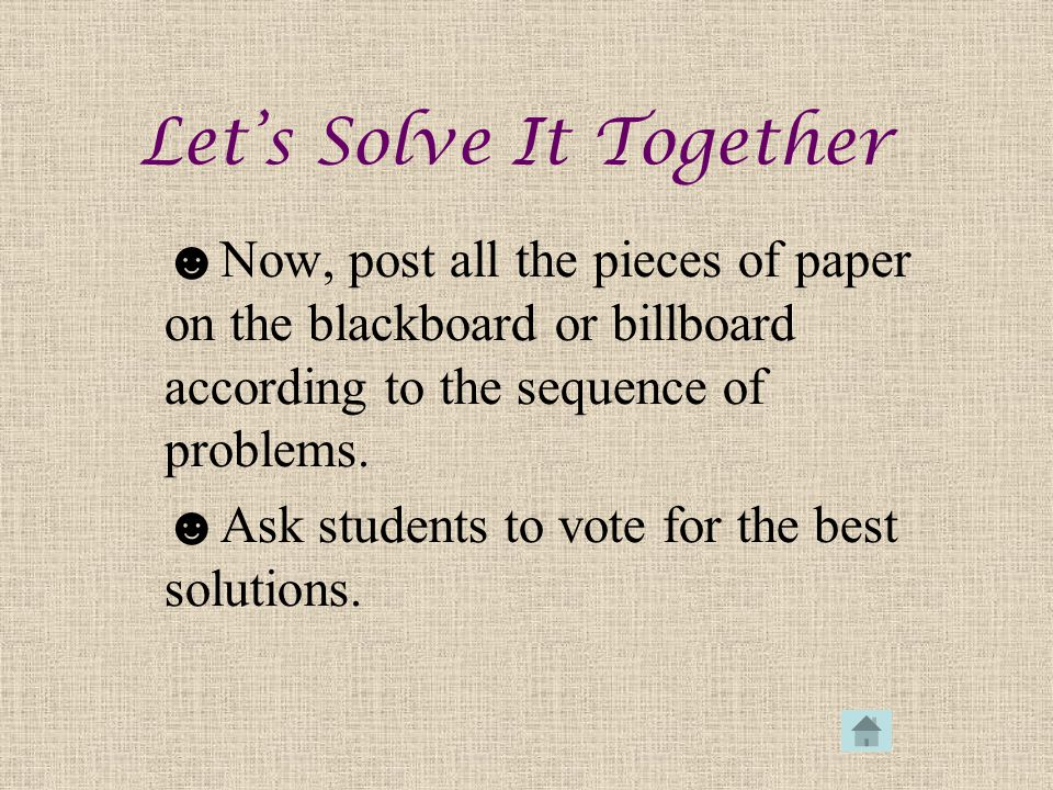 ☻Now, post all the pieces of paper on the blackboard or billboard according to the sequence of problems.