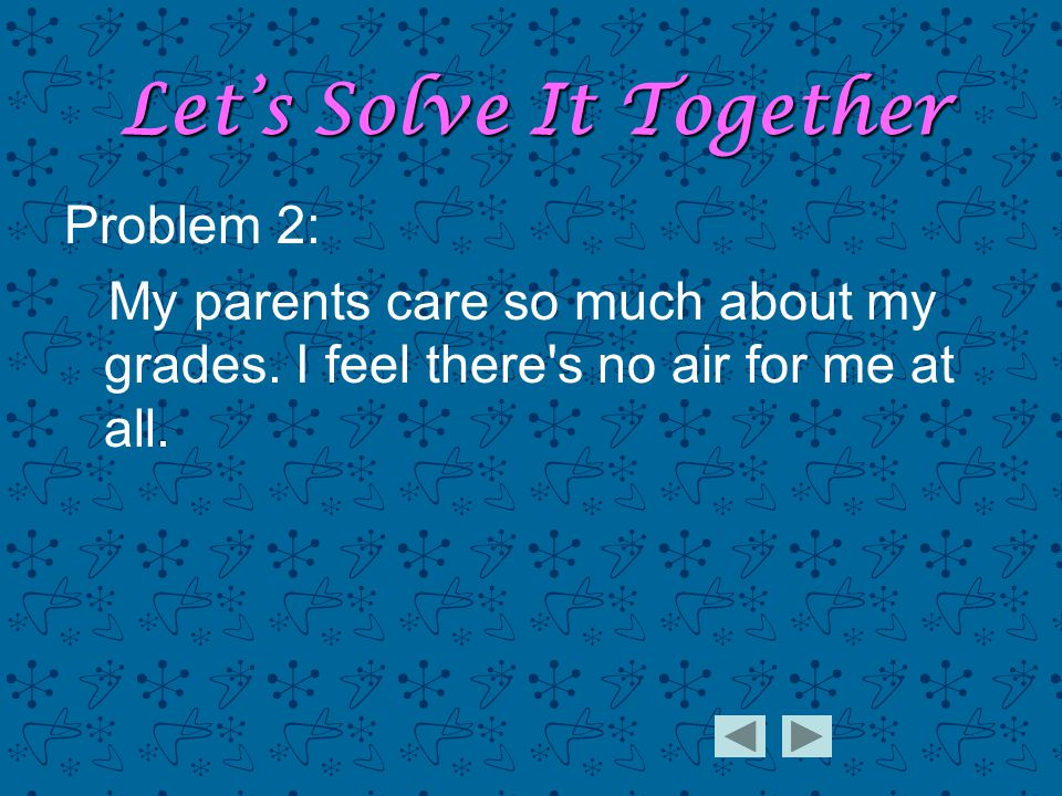 Problem 2: My parents care so much about my grades.