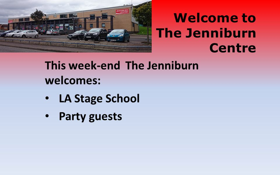 This week-end The Jenniburn welcomes: LA Stage School Party guests Welcome to The Jenniburn Centre