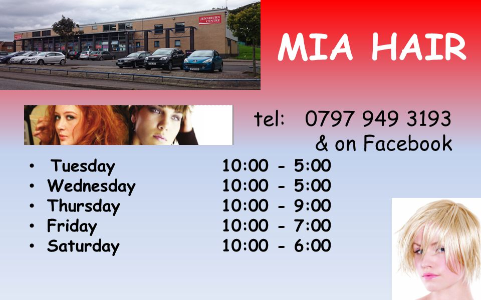 MIA HAIR tel: 0797 949 3193 & on Facebook Tuesday 10:00 - 5:00 Wednesday 10:00 - 5:00 Thursday10:00 - 9:00 Friday10:00 - 7:00 Saturday10:00 - 6:00