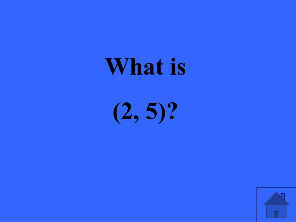 What is (2, 5)?