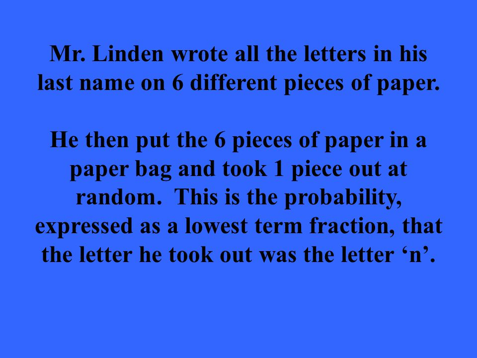 Mr. Linden wrote all the letters in his last name on 6 different pieces of paper. He then put the 6 pieces of paper in a paper bag and took 1 piece ou