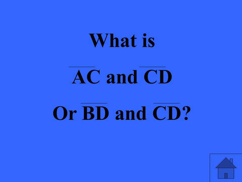 What is AC and CD Or BD and CD?