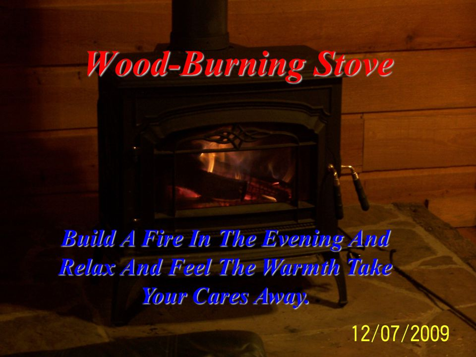 Wood-Burning Stove Build A Fire In The Evening And Relax And Feel The Warmth Take Your Cares Away.
