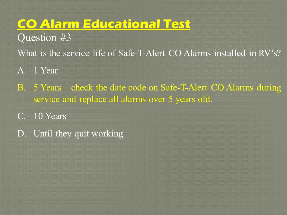 Question #3 What is the service life of Safe-T-Alert CO Alarms installed in RV's.