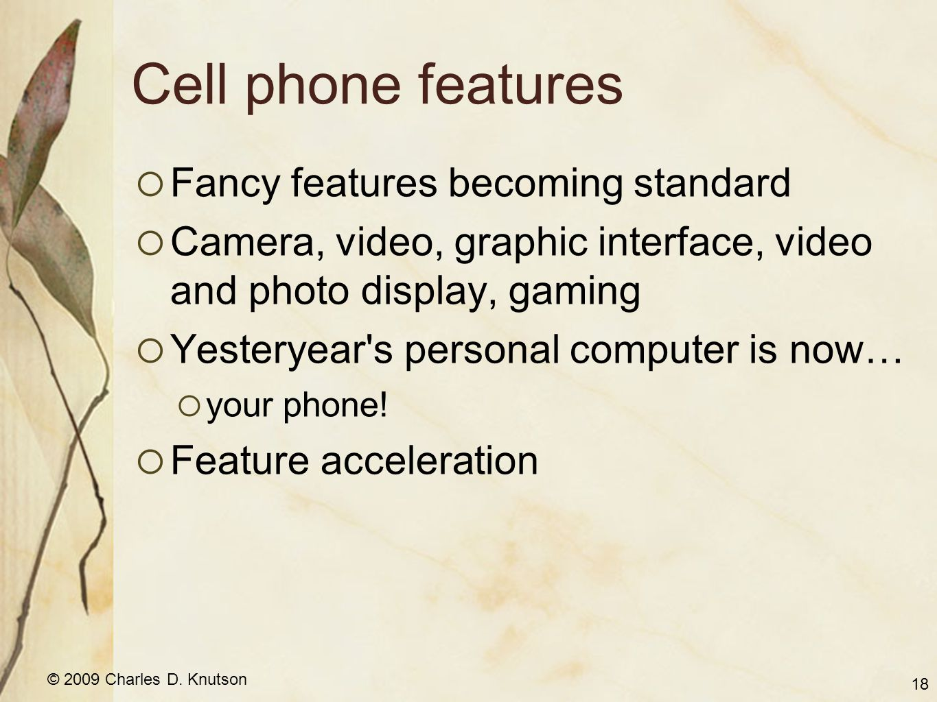 © 2009 Charles D. Knutson Cell phone features  Fancy features becoming standard  Camera, video, graphic interface, video and photo display, gaming 