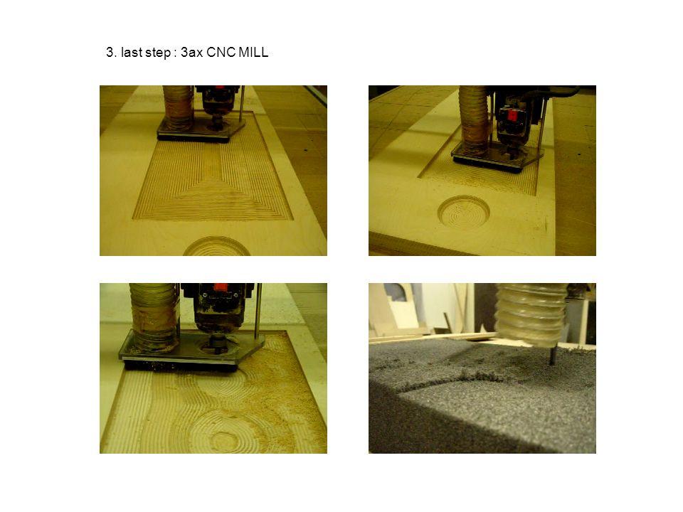 3. last step : 3ax CNC MILL