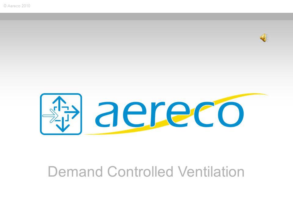 © Aereco 2010 Demand Controlled Ventilation