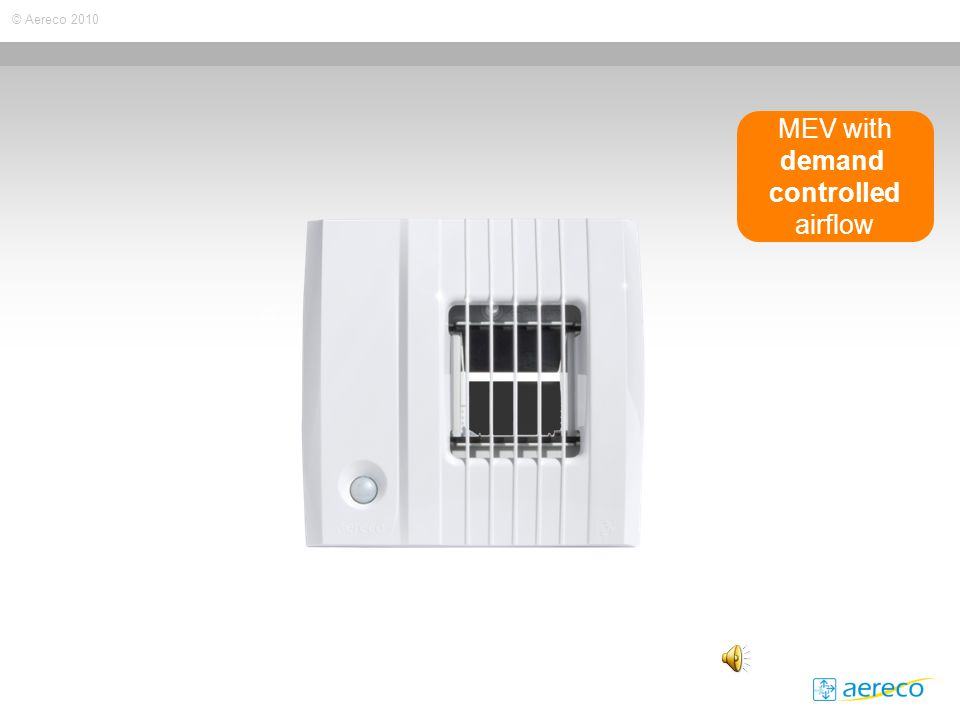© Aereco 2010 MEV with demand controlled airflow