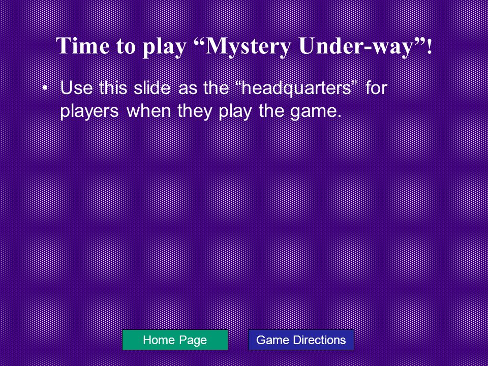 Time to play Mystery Under-way .