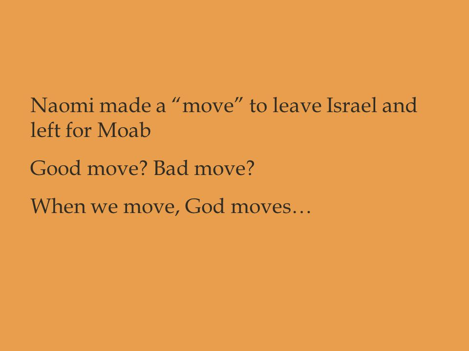 "Naomi made a ""move"" to leave Israel and left for Moab Good move? Bad move? When we move, God moves…"