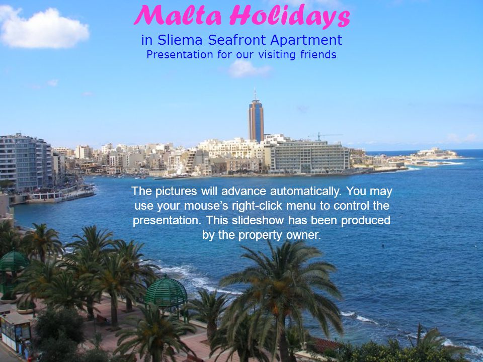 Malta Holidays in Sliema Seafront Apartment Presentation for our visiting friends The pictures will advance automatically.