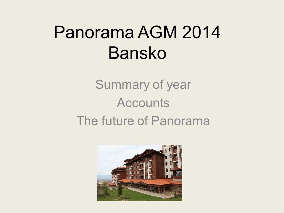 Panorama AGM 2014 Bansko Summary of year Accounts The future of Panorama
