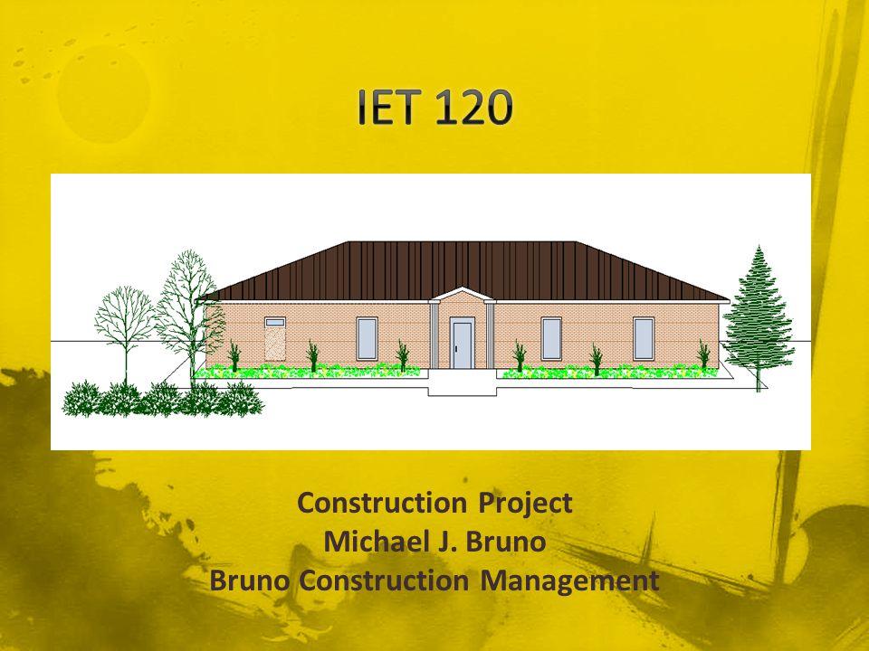 Construction Project Michael J. Bruno Bruno Construction Management
