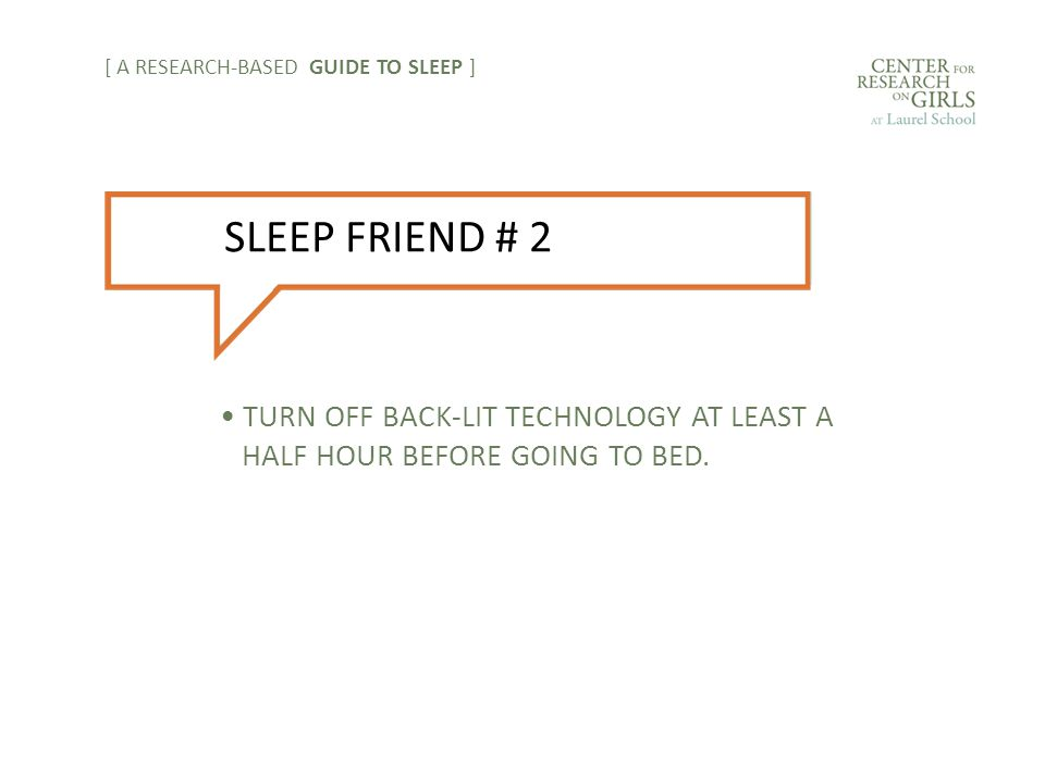 TURN OFF BACK-LIT TECHNOLOGY AT LEAST A HALF HOUR BEFORE GOING TO BED.